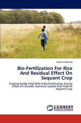 Bio-Fertilization for Rice and Residual Effect on Sequent Crop (Paperback)