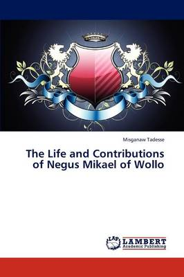 The Life and Contributions of Negus Mikael of Wollo (Paperback)