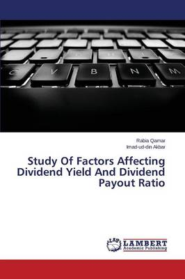 Study of Factors Affecting Dividend Yield and Dividend Payout Ratio (Paperback)