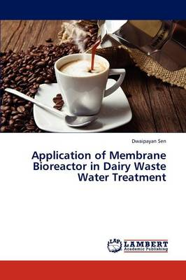 Application of Membrane Bioreactor in Dairy Waste Water Treatment (Paperback)