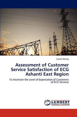 Assessment of Customer Service Satisfaction of ECG Ashanti East Region (Paperback)