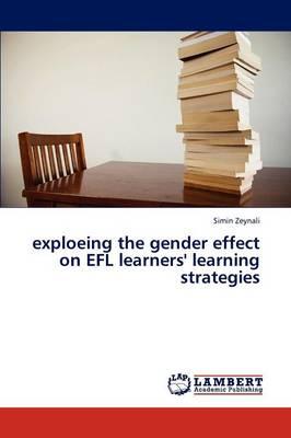 Exploeing the Gender Effect on Efl Learners' Learning Strategies (Paperback)