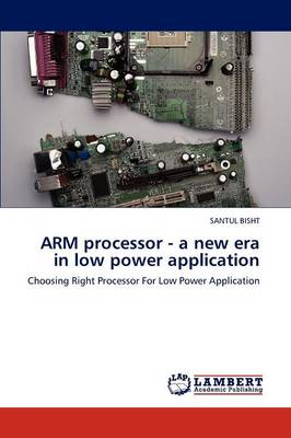 Arm Processor - A New Era in Low Power Application (Paperback)