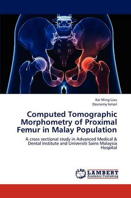 Computed Tomographic Morphometry of Proximal Femur in Malay Population (Paperback)