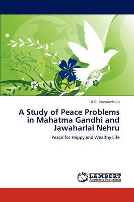 A Study of Peace Problems in Mahatma Gandhi and Jawaharlal Nehru (Paperback)