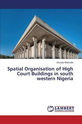 Spatial Organisation of High Court Buildings in South Western Nigeria (Paperback)