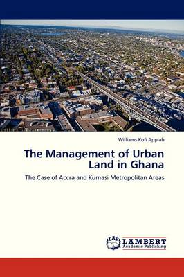 The Management of Urban Land in Ghana (Paperback)