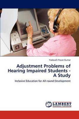 Adjustment Problems of Hearing Impaired Students - A Study (Paperback)