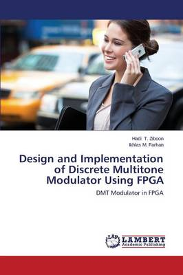 Design and Implementation of Discrete Multitone Modulator Using FPGA (Paperback)