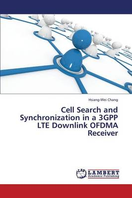 Cell Search and Synchronization in a 3gpp Lte Downlink Ofdma Receiver (Paperback)