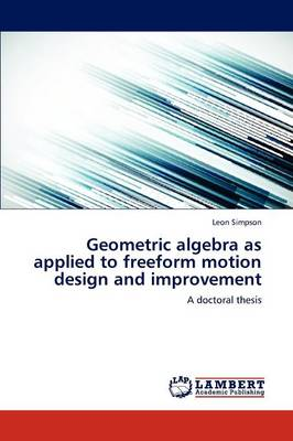 Geometric Algebra as Applied to Freeform Motion Design and Improvement (Paperback)