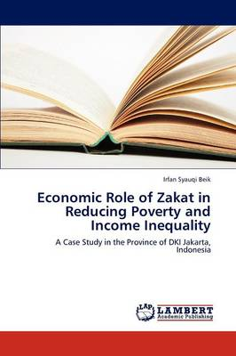 Economic Role of Zakat in Reducing Poverty and Income Inequality (Paperback)