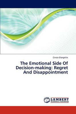 The Emotional Side of Decision-Making: Regret and Disappointment (Paperback)