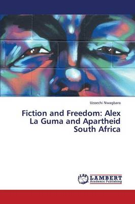 Fiction and Freedom: Alex La Guma and Apartheid South Africa (Paperback)
