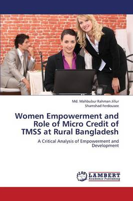 Women Empowerment and Role of Micro Credit of Tmss at Rural Bangladesh (Paperback)