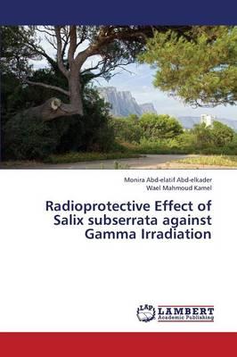 Radioprotective Effect of Salix Subserrata Against Gamma Irradiation (Paperback)
