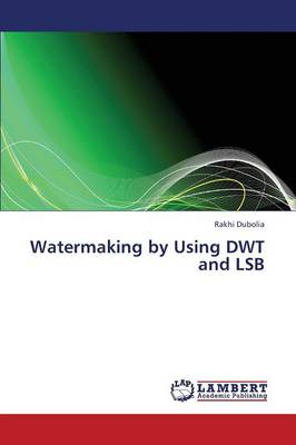 Watermaking by Using Dwt and Lsb (Paperback)