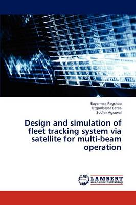 Design and Simulation of Fleet Tracking System Via Satellite for Multi-Beam Operation (Paperback)