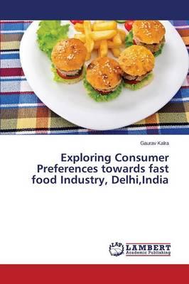 Exploring Consumer Preferences Towards Fast Food Industry, Delhi, India (Paperback)