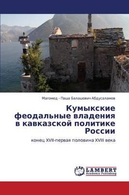 Kumykskie Feodal'nye Vladeniya V Kavkazskoy Politike Rossii (Paperback)
