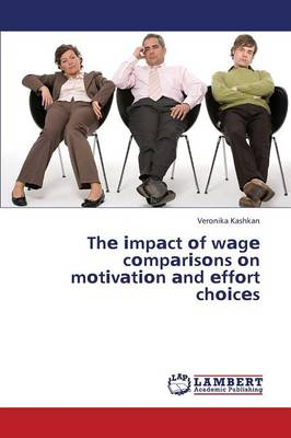 The Mpact of Wage Compar Sons on Mot Vat on and Effort Cho Ces (Paperback)