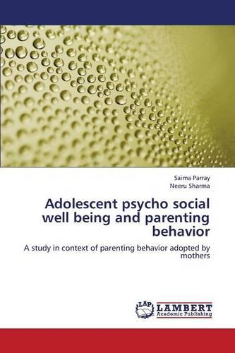 Adolescent Psycho Social Well Being and Parenting Behavior (Paperback)