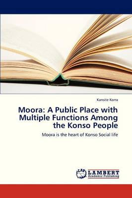 Moora: A Public Place with Multiple Functions Among the Konso People (Paperback)