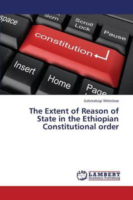 The Extent of Reason of State in the Ethiopian Constitutional Order (Paperback)