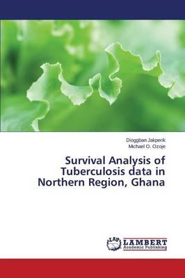 Survival Analysis of Tuberculosis Data in Northern Region, Ghana (Paperback)