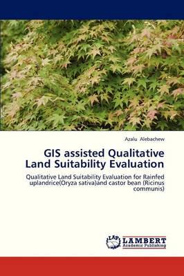 GIS Assisted Qualitative Land Suitability Evaluation (Paperback)