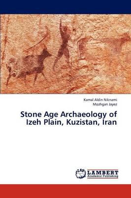 Stone Age Archaeology of Izeh Plain, Kuzistan, Iran (Paperback)