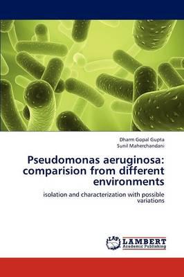 Pseudomonas Aeruginosa: Comparision from Different Environments (Paperback)