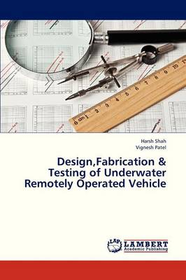 Design, Fabrication & Testing of Underwater Remotely Operated Vehicle (Paperback)