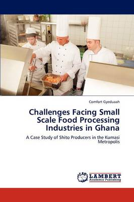 Challenges Facing Small Scale Food Processing Industries in Ghana (Paperback)