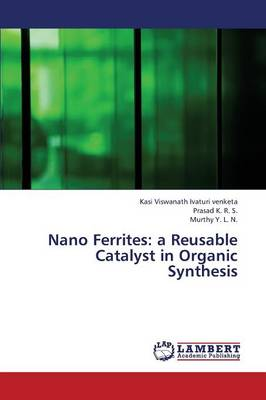 Nano Ferrites: A Reusable Catalyst in Organic Synthesis (Paperback)