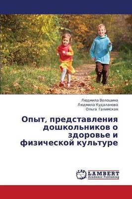 Opyt, Predstavleniya Doshkol'nikov O Zdorov'e I Fizicheskoy Kul'ture (Paperback)