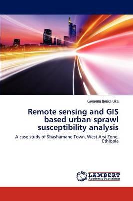 Remote Sensing and GIS Based Urban Sprawl Susceptibility Analysis (Paperback)