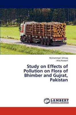 Study on Effects of Pollution on Flora of Bhimber and Gujrat, Pakistan (Paperback)