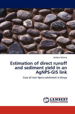 Estimation of Direct Runoff and Sediment Yield in an Agnps-GIS Link (Paperback)
