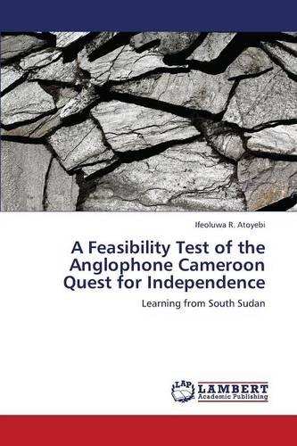 A Feasibility Test of the Anglophone Cameroon Quest for Independence (Paperback)