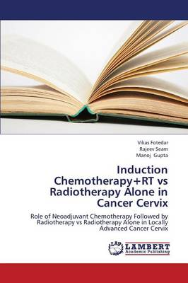 Induction Chemotherapy+rt Vs Radiotherapy Alone in Cancer Cervix (Paperback)