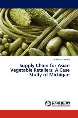 Supply Chain for Asian Vegetable Retailers: A Case Study of Michigan (Paperback)