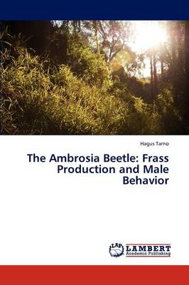 The Ambrosia Beetle: Frass Production and Male Behavior (Paperback)