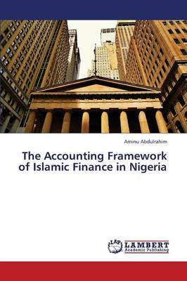 The Accounting Framework of Islamic Finance in Nigeria (Paperback)