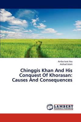 Chinggis Khan and His Conquest of Khorasan: Causes and Consequences (Paperback)