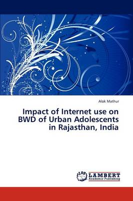 Impact of Internet Use on Bwd of Urban Adolescents in Rajasthan, India (Paperback)