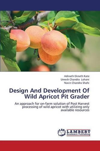 Design and Development of Wild Apricot Pit Grader (Paperback)