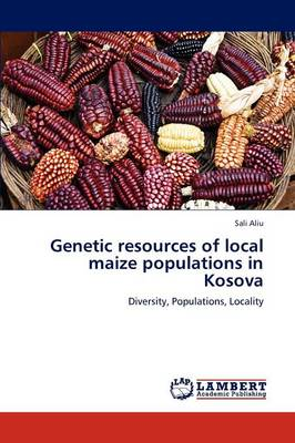 Genetic Resources of Local Maize Populations in Kosova (Paperback)