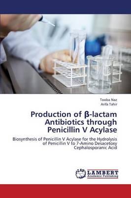 Production of -Lactam Antibiotics Through Penicillin V Acylase (Paperback)
