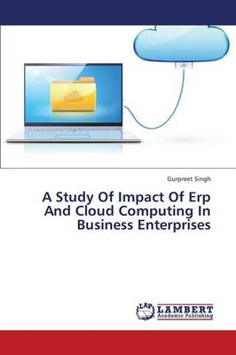 A Study of Impact of Erp and Cloud Computing in Business Enterprises (Paperback)